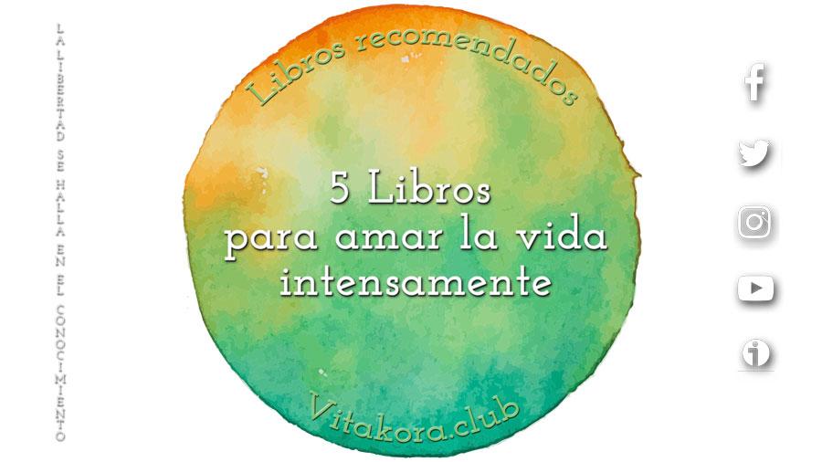 5 Libros para amar la vida intensamente